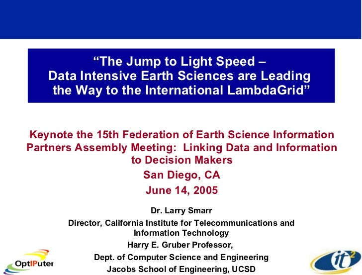 """ The Jump to Light Speed –  Data Intensive Earth Sciences are Leading  the Way to the International LambdaGrid"" Keynote t..."