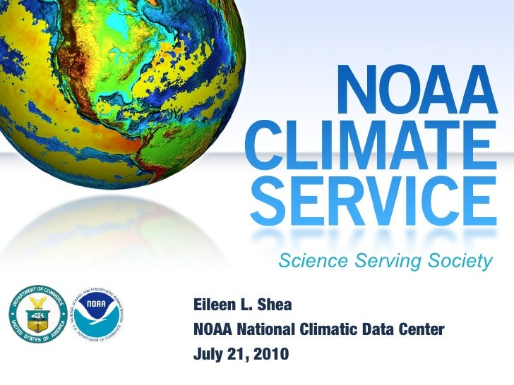 Science Serving Society  Eileen L. Shea NOAA National Climatic Data Center July 21, 2010