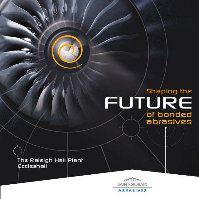 Shaping the                         FUTURE                            of bonded                              abrasivesThe ...