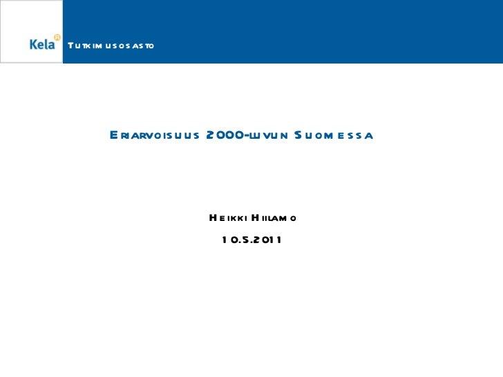 Eriarvoisuus 2000-luvun Suomessa Heikki Hiilamo 10.5.2011