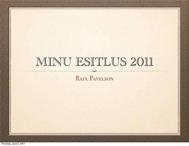 MINU ESITLUS 2011                              Raul PavelsonThursday, June 2, 2011