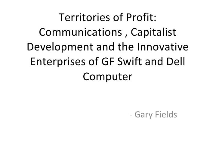 Territories of Profit: Communications , Capitalist Development and the Innovative Enterprises of GF Swift and Dell Compute...