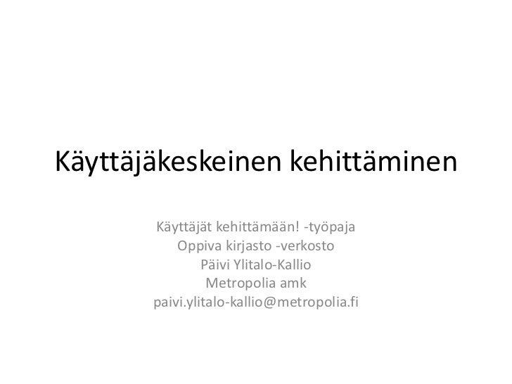 Käyttäjäkeskeinen kehittäminen       Käyttäjät kehittämään! -työpaja           Oppiva kirjasto -verkosto                Pä...