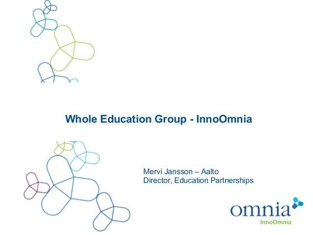 Whole Education Group - InnoOmniaMervi Jansson – AaltoDirector, Education Partnerships