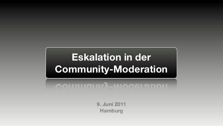 Eskalation in derCommunity-Moderation       9. Juni 2011        Hamburg