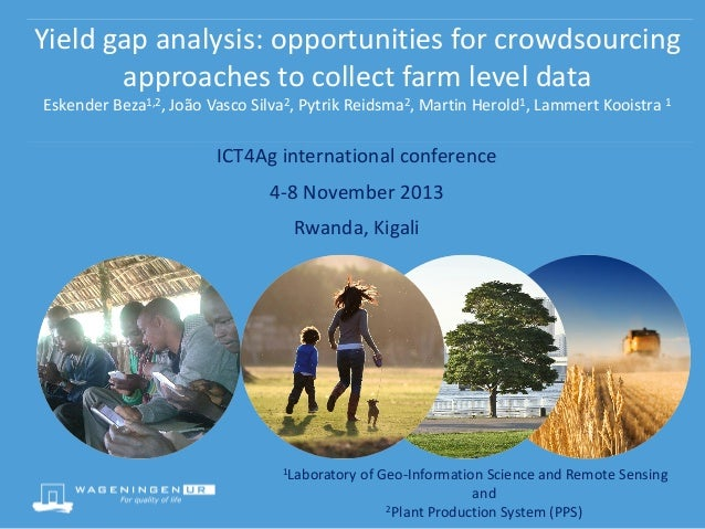 Yield gap analysis: opportunities for crowdsourcing approaches to collect farm level data Eskender Beza1,2, João Vasco Sil...