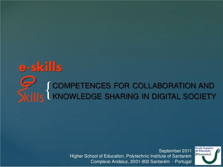 e-skills    {   COMPETENCES FOR COLLABORATION AND        KNOWLEDGE SHARING IN DIGITAL SOCIETY                             ...
