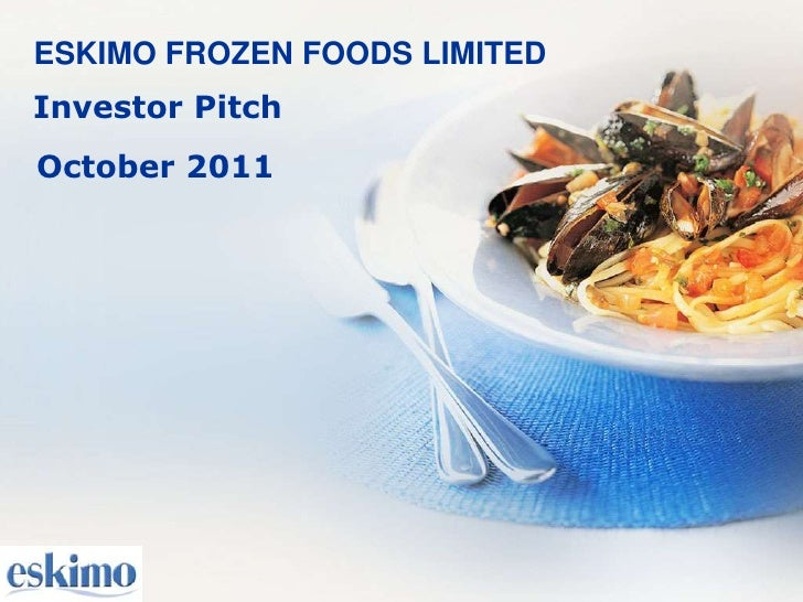 ESKIMO FROZEN FOODS LIMITED<br />Investor Pitch<br />October 2011<br />