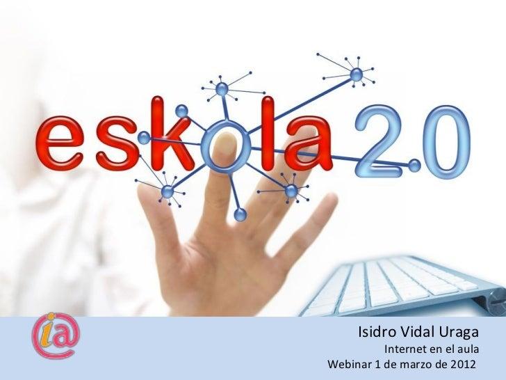 Isidro Vidal Uraga Internet en el aula Webinar 1 de marzo de 2012