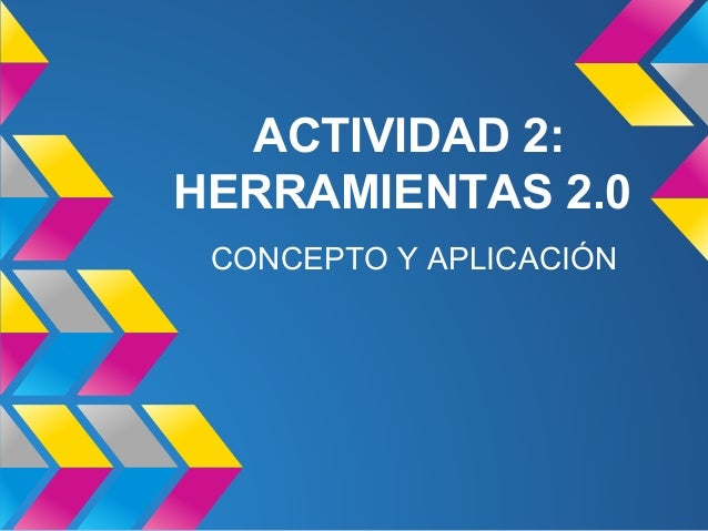 ACTIVIDAD 2: HERRAMIENTAS 2.0 CONCEPTO Y APLICACIÓN