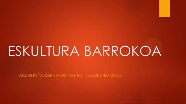 ESKULTURA BARROKOA ANDER PEÑA, LEIRE APERRIBAY ETA NAGORE HERMOSO