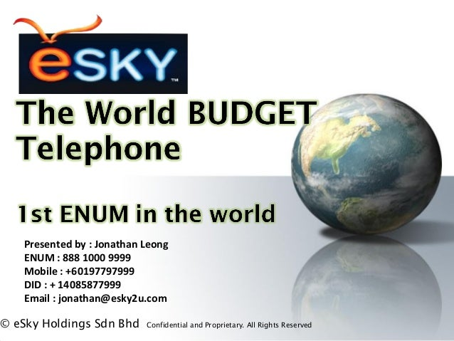© eSky Holdings Sdn Bhd Confidential and Proprietary. All Rights Reserved  Presented by : Jonathan Leong ENUM : 888 1000 9...