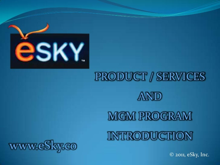 PRODUCT / SERVICES<br />AND<br />MGM PROGRAM<br />INTRODUCTION<br />www.eSky.co<br />© 2011, eSky, Inc.<br />
