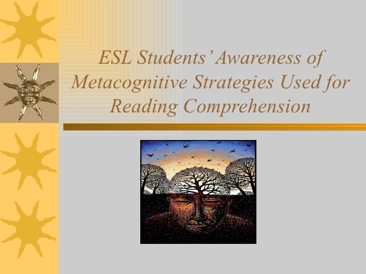 ESL Students' Awareness of Metacognitive Strategies Used for Reading Comprehension