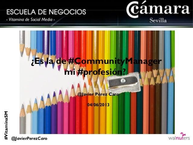 #VitaminaSM@JavierPerezCaro- Vitamina de Social Media -¿Es la de #CommunityManagermi #profesión?@Javier Pérez Caro04/06/2013