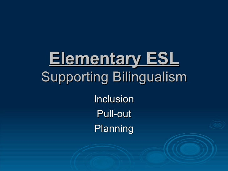 Elementary ESL Supporting Bilingualism Inclusion Pull-out Planning