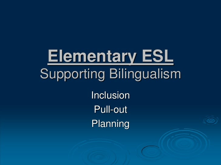 Elementary ESLSupporting Bilingualism<br />Inclusion<br />Pull-out<br />Planning<br />