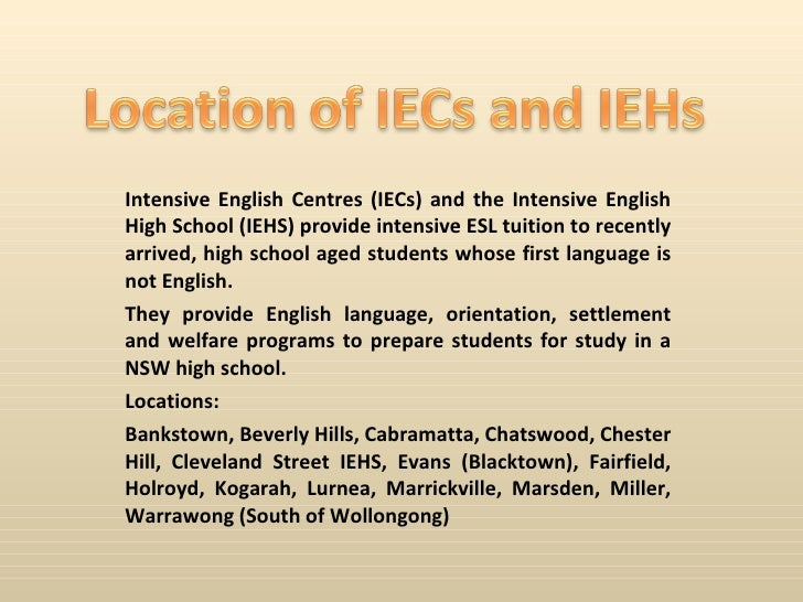 Intensive English Centres (IECs) and the Intensive English High School (IEHS) provide intensive ESL tuition to recently ar...