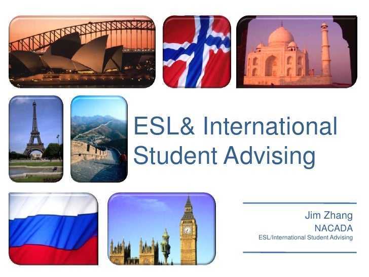 ESL& International Student Advising<br />Jim Zhang<br />NACADA<br /> ESL/International Student Advising<br />