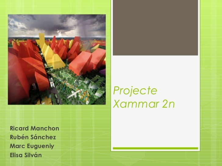 Projecte                 Xammar 2nRicard ManchonRubén SánchezMarc EugueniyElisa Silván