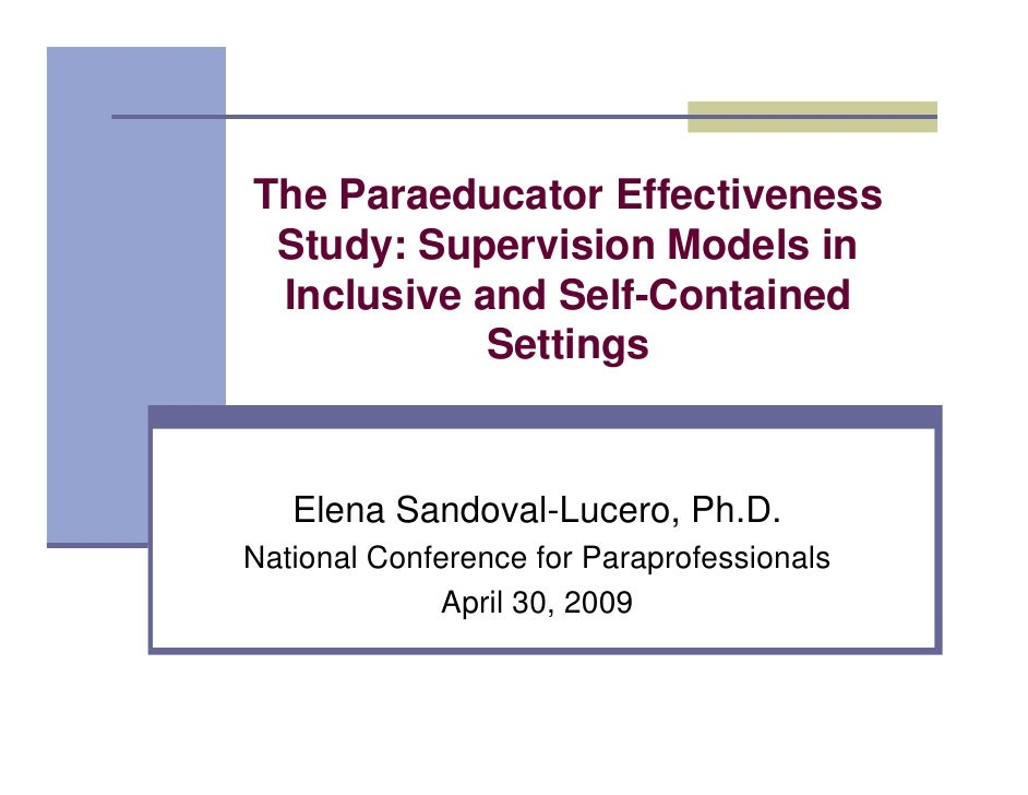 The Paraeducator Effectiveness  Study: Supervision Models in  Inclusive and Self-Contained             Settings      Elena...