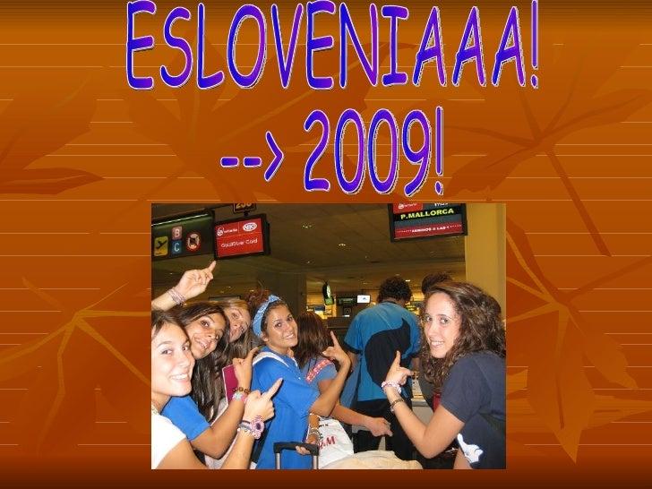 ESLOVENIAAA! --> 2009!