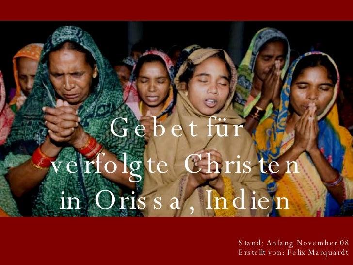 Gebet für verfolgte Christen in Orissa, Indien Stand: Anfang November 08 Erstellt von: Felix Marquardt