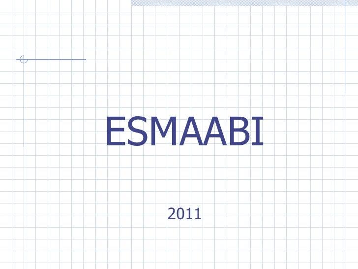 <ul><li>ESMAABI </li></ul><ul><li>2011 </li></ul>