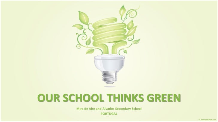 OUR SCHOOL THINKS GREEN      Mira de Aire and Alvados Secondary School                      PORTUGAL