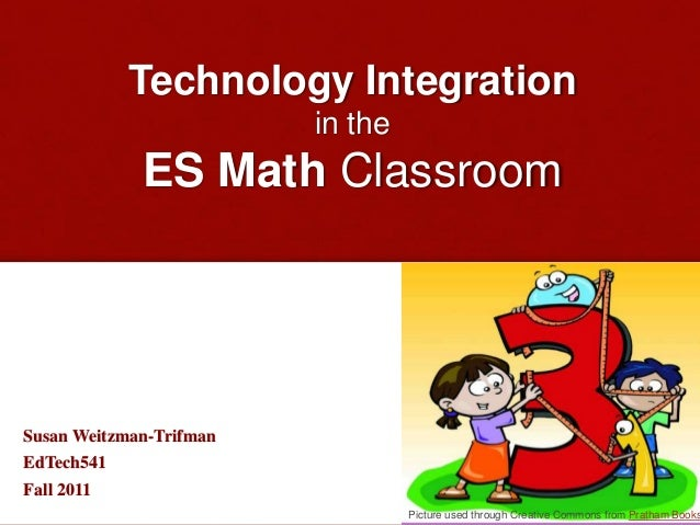 Technology Integration in the ES Math Classroom Susan Weitzman-Trifman EdTech541 Fall 2011 Picture used through Creative C...