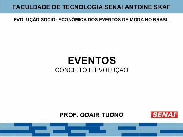 FACULDADE DE TECNOLOGIA SENAI ANTOINE SKAF  EVOLUÇÃO SOCIO- ECONÔMICA DOS EVENTOS DE MODA NO BRASIL  EVENTOS  CONCEITO E E...
