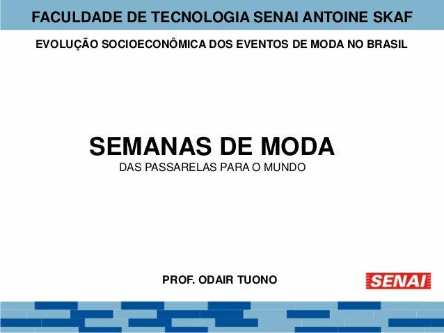 EVOLUÇÃO SOCIOECONÔMICA DOS EVENTOS DE MODA NO BRASIL PROF. ODAIR TUONO SEMANAS DE MODA DAS PASSARELAS PARA O MUNDO FACULD...