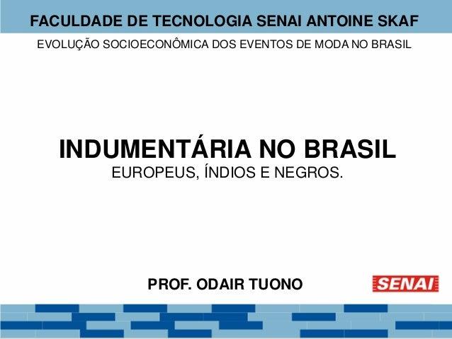 FACULDADE DE TECNOLOGIA SENAI ANTOINE SKAF  EVOLUÇÃO SOCIOECONÔMICA DOS EVENTOS DE MODA NO BRASIL  INDUMENTÁRIA NO BRASIL ...