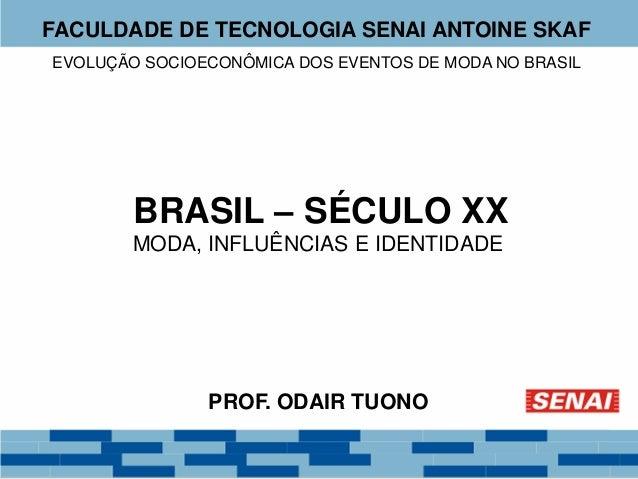 FACULDADE DE TECNOLOGIA SENAI ANTOINE SKAF  EVOLUÇÃO SOCIOECONÔMICA DOS EVENTOS DE MODA NO BRASIL  BRASIL – SÉCULO XX  MOD...