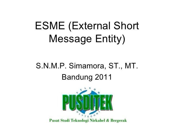 ESME (External Short Message Entity) S.N.M.P. Simamora, ST., MT. Bandung 2011