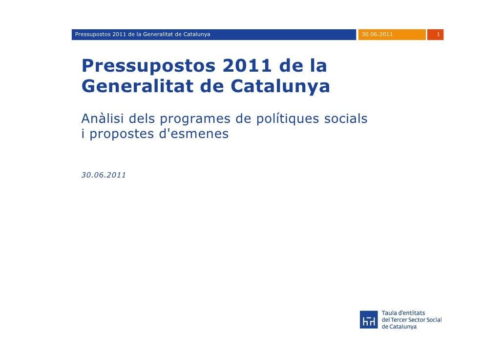 Pressupostos 2011 de la Generalitat de Catalunya   30.06.2011   1  Pressupostos 2011 de la  Generalitat de Catalunya  Anàl...