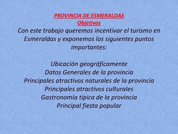 PROVINCIA DE ESMERALDAS ObjetivosCon este trabajo queremos incentivar el turismo en Esmeraldas y exponemos los siguientes ...