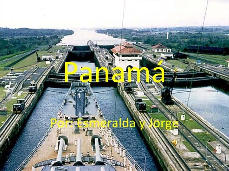 Panamá Por: Esmeralda y Jorge