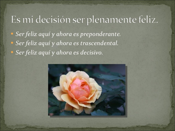Es mi decisión ser plenamente feliz.