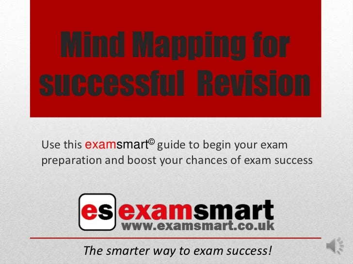 Mind Mapping forsuccessful RevisionUse this examsmart© guide to begin your exampreparation and boost your chances of exam ...