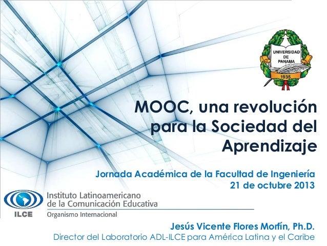 MOOC, una revolución para la Sociedad del Aprendizaje Jornada Académica de la Facultad de Ingeniería 21 de octubre 2013  J...