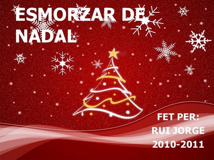 ESMORZAR DE NADAL FET PER: RUI JORGE 2010-2011