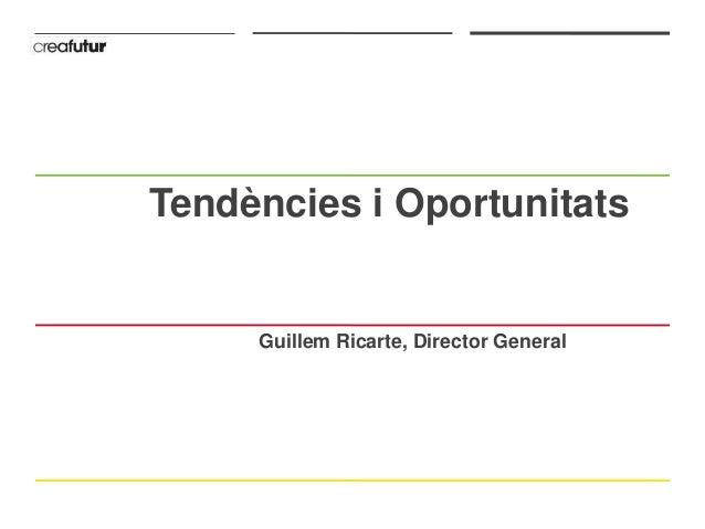 Tendències i Oportunitats     Guillem Ricarte, Director General