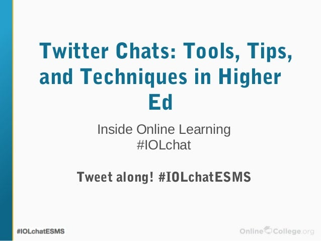 Twitter Chats: Tools, Tips,and Techniques in Higher           Ed      Inside Online Learning             #IOLchat   Tweet ...