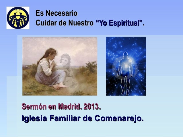 """Es Necesario   Cuidar de Nuestro """"Yo Espiritual"""".Sermón en Madrid. 2013.Iglesia Familiar de Comenarejo."""
