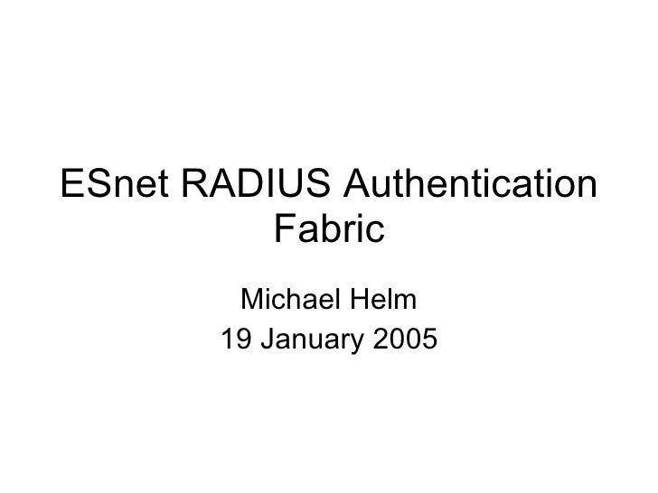 ESnet RADIUS Authentication Fabric Michael Helm 19 January 2005