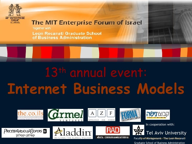 13 th  annual event: Internet Business Models  In cooperation with:   Tel Aviv University   Faculty of Management – The L...