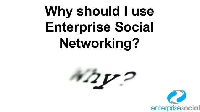 Why should I use Enterprise Social Networking?