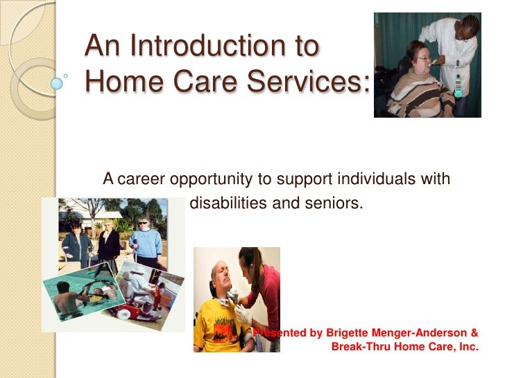 An Introduction to Home Care Services:<br />A career opportunity to support individuals with<br />disabilities and seniors...