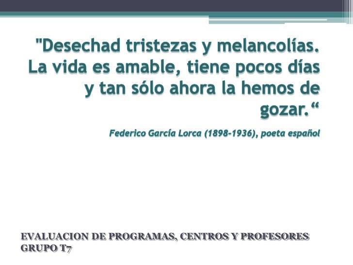 """""""Desechad tristezas y melancolías. La vida es amable, tiene pocos días y tan sólo ahora la hemos de gozar.""""Federico García..."""